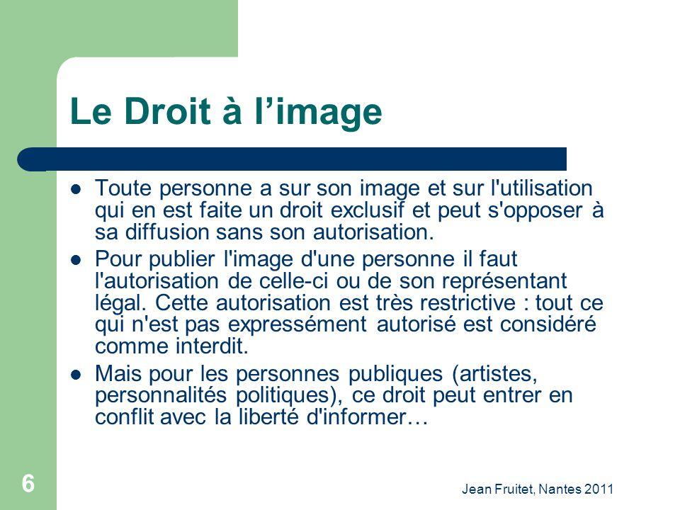 Jean Fruitet, Nantes 2011 6 Le Droit à limage Toute personne a sur son image et sur l'utilisation qui en est faite un droit exclusif et peut s'opposer