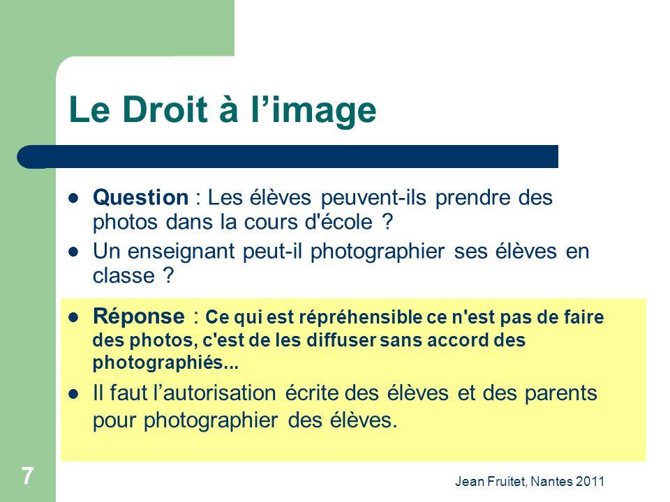 Jean Fruitet, Nantes 2011 7 Le Droit à limage Question : Les élèves peuvent-ils prendre des photos dans la cours d'école ? Un enseignant peut-il photo