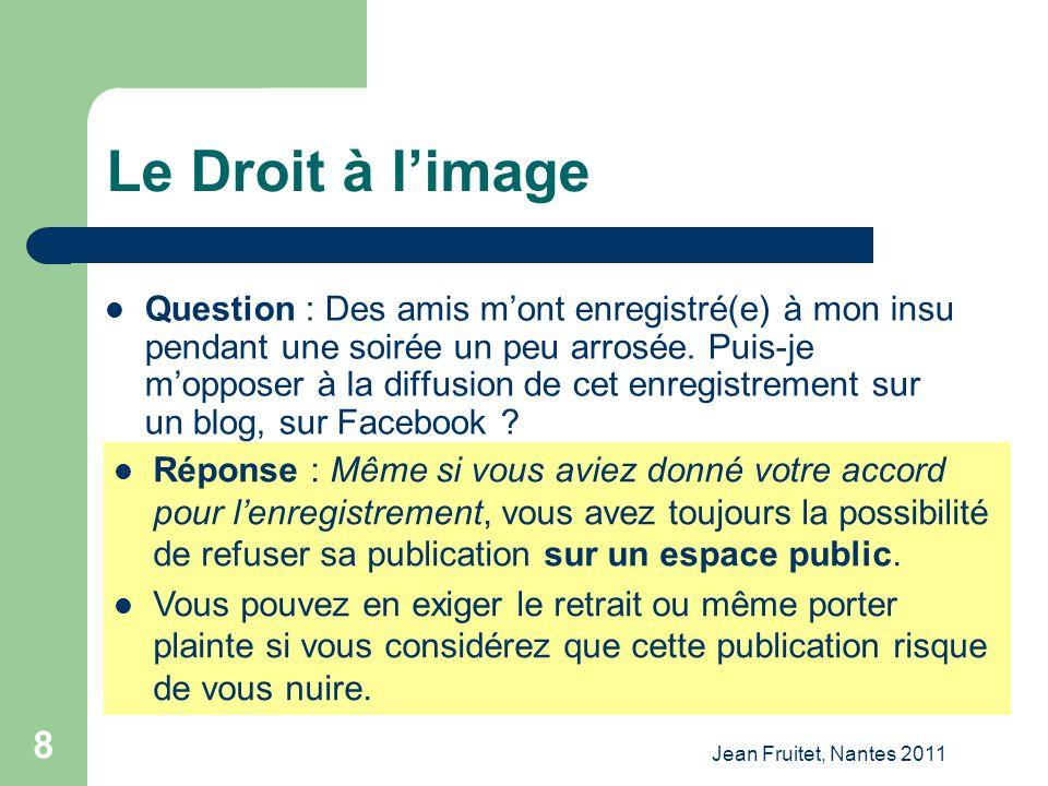 Jean Fruitet, Nantes 2011 8 Le Droit à limage Question : Des amis mont enregistré(e) à mon insu pendant une soirée un peu arrosée. Puis-je mopposer à
