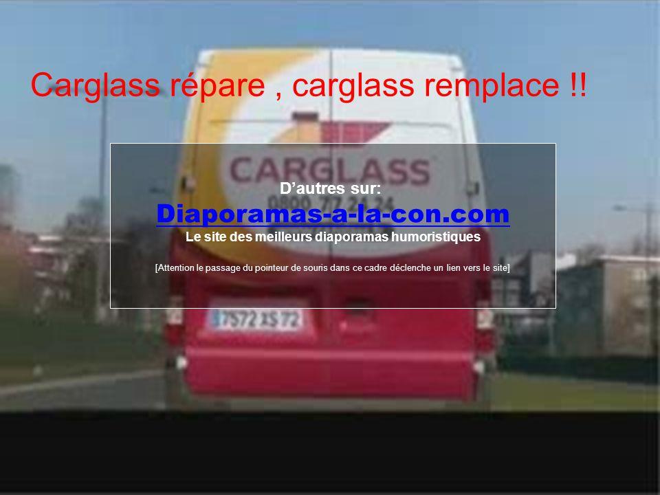 Carglass répare, carglass remplace !! Dautres sur: Diaporamas-a-la-con.com Le site des meilleurs diaporamas humoristiques [Attention le passage du poi