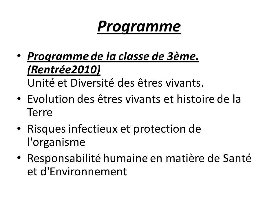Programme Programme de la classe de 3ème. (Rentrée2010) Unité et Diversité des êtres vivants. Evolution des êtres vivants et histoire de la Terre Risq