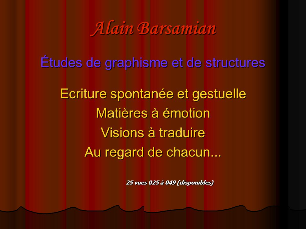 Alain Barsamian Études de graphisme et de structures Ecriture spontanée et gestuelle Matières à émotion Visions à traduire Au regard de chacun...