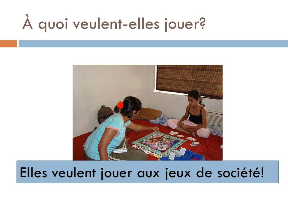 À quoi veulent-elles jouer? Elles veulent jouer aux jeux de société!