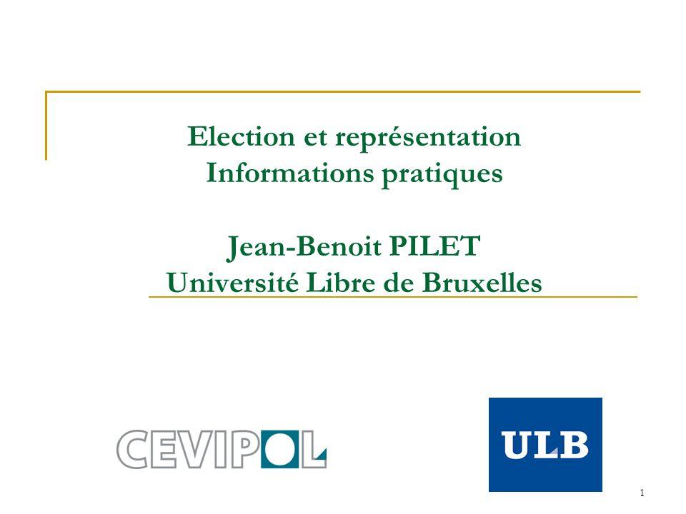 1 Election et représentation Informations pratiques Jean-Benoit PILET Université Libre de Bruxelles