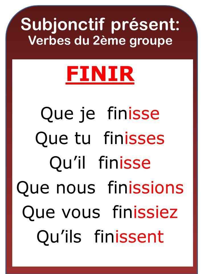 Subjonctif présent: Verbes du 2ème groupe FINIR Que je finisse Que tu finisses Quil finisse Que nous finissions Que vous finissiez Quils finissent