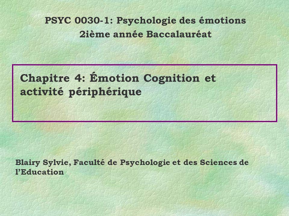 Chapitre 4: Émotion Cognition et activité périphérique PSYC 0030-1: Psychologie des émotions 2ième année Baccalauréat Blairy Sylvie, Faculté de Psychologie et des Sciences de lEducation
