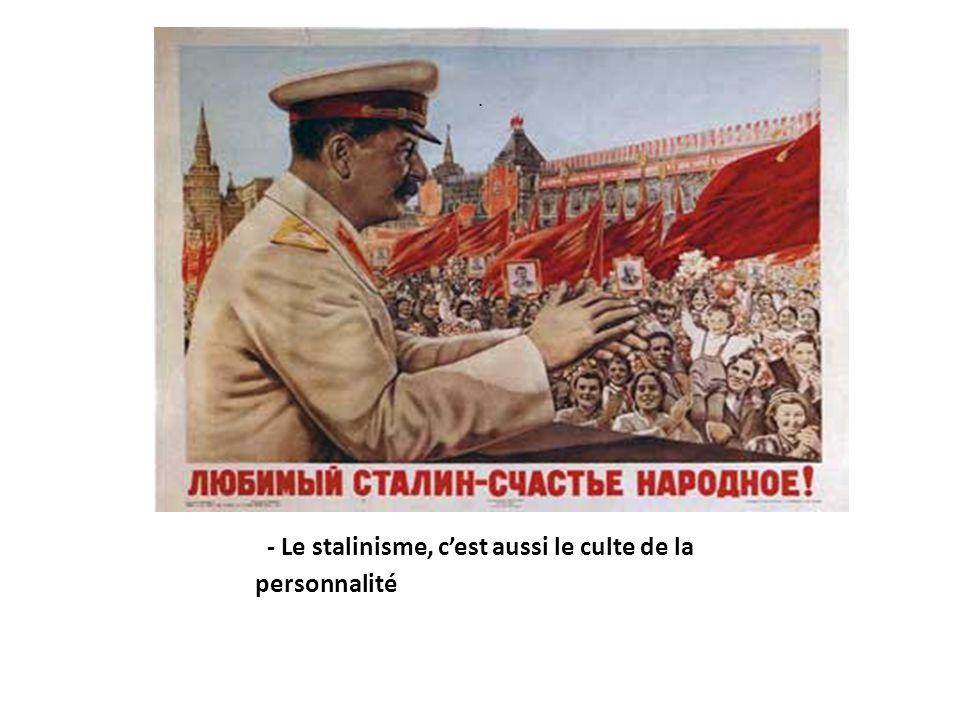 - Le stalinisme, cest aussi le culte de la personnalité.