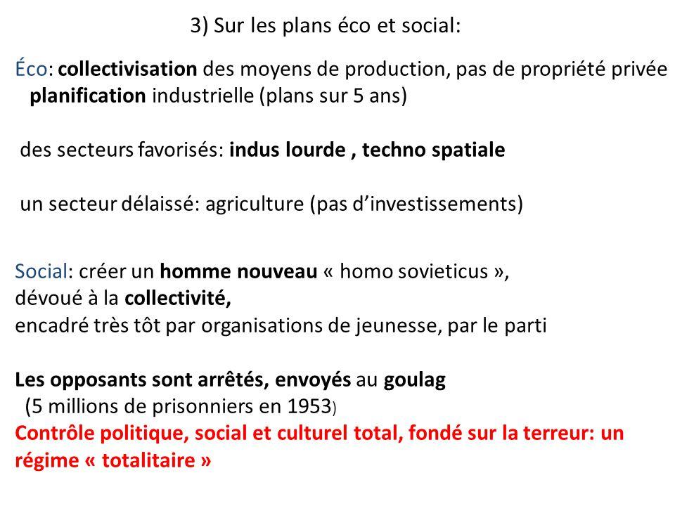 3) Sur les plans éco et social: Éco: collectivisation des moyens de production, pas de propriété privée planification industrielle (plans sur 5 ans) d