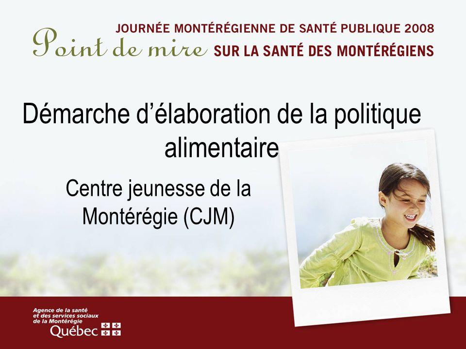 Démarche délaboration de la politique alimentaire Centre jeunesse de la Montérégie (CJM)