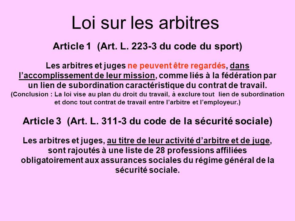 Article 1 (Art. L. 223-3 du code du sport) Les arbitres et juges ne peuvent être regardés, dans laccomplissement de leur mission, comme liés à la fédé