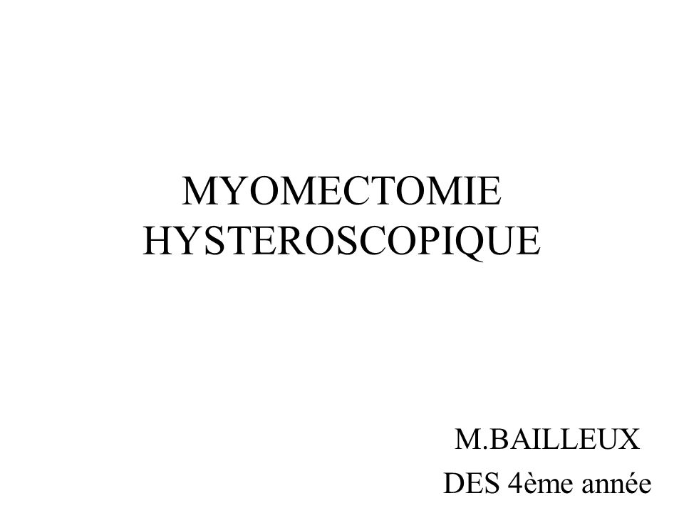 BILAN DUN MYOME SOUS-MUQUEUX Échographie pelvienne: - Diamètre du myome - Distance bord externe / séreuse - Vascularisation ( Doppler ) -Autres myomes Hystéroscopie diagnostique en 1ère partie de cycle