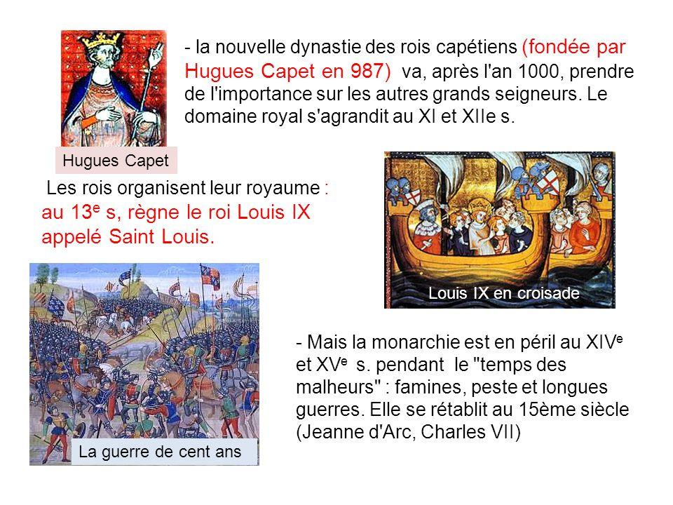 - la nouvelle dynastie des rois capétiens (fondée par Hugues Capet en 987) va, après l an 1000, prendre de l importance sur les autres grands seigneurs.