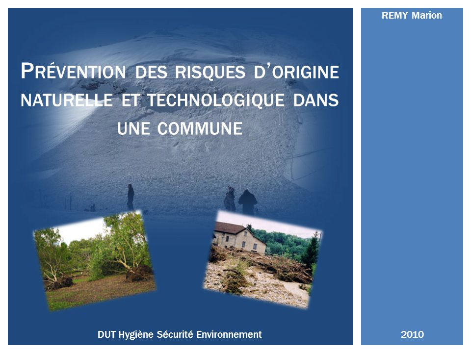 P RÉVENTION DES RISQUES D ORIGINE NATURELLE ET TECHNOLOGIQUE DANS UNE COMMUNE REMY Marion 2010DUT Hygiène Sécurité Environnement