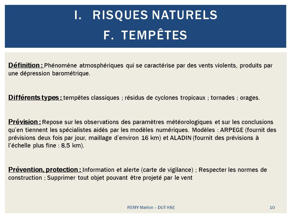 I.RISQUES NATURELS REMY Marion – DUT HSE 10 F.TEMPÊTES Définition : Phénomène atmosphériques qui se caractérise par des vents violents, produits par u