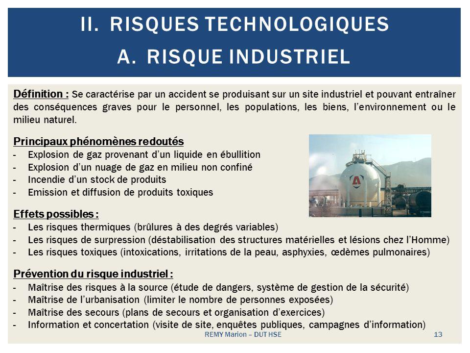 II.RISQUES TECHNOLOGIQUES REMY Marion – DUT HSE 13 A.RISQUE INDUSTRIEL Définition : Se caractérise par un accident se produisant sur un site industrie
