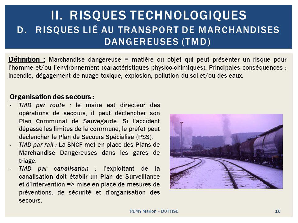 II.RISQUES TECHNOLOGIQUES REMY Marion – DUT HSE 16 D.RISQUES LIÉ AU TRANSPORT DE MARCHANDISES DANGEREUSES (TMD) Définition : Marchandise dangereuse =