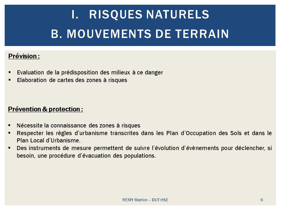 I.RISQUES NATURELS REMY Marion – DUT HSE 6 B.MOUVEMENTS DE TERRAIN Prévision : Evaluation de la prédisposition des milieux à ce danger Elaboration de