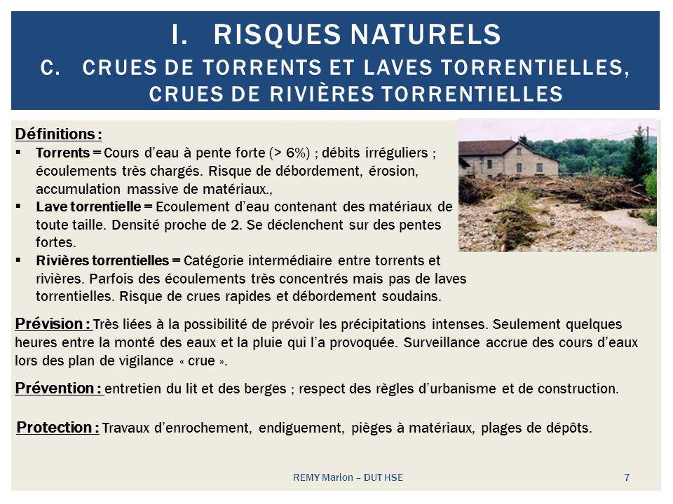 I.RISQUES NATURELS REMY Marion – DUT HSE 8 D.INONDATIONS DE PLAINE Définition = Submersion dune zone par suite du débordement des eaux dun cours deau de plaine.