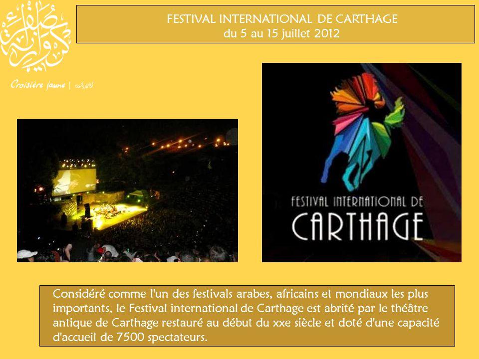 FESTIVAL INTERNATIONAL DE CARTHAGE du 5 au 15 juillet 2012 Considéré comme l un des festivals arabes, africains et mondiaux les plus importants, le Festival international de Carthage est abrité par le théâtre antique de Carthage restauré au début du xxe siècle et doté d une capacité d accueil de 7500 spectateurs.