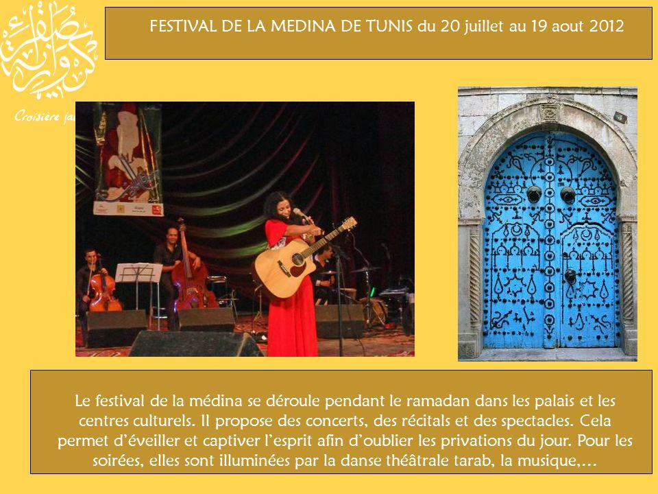 FESTIVAL DE LA MEDINA DE TUNIS du 20 juillet au 19 aout 2012 Le festival de la médina se déroule pendant le ramadan dans les palais et les centres culturels.