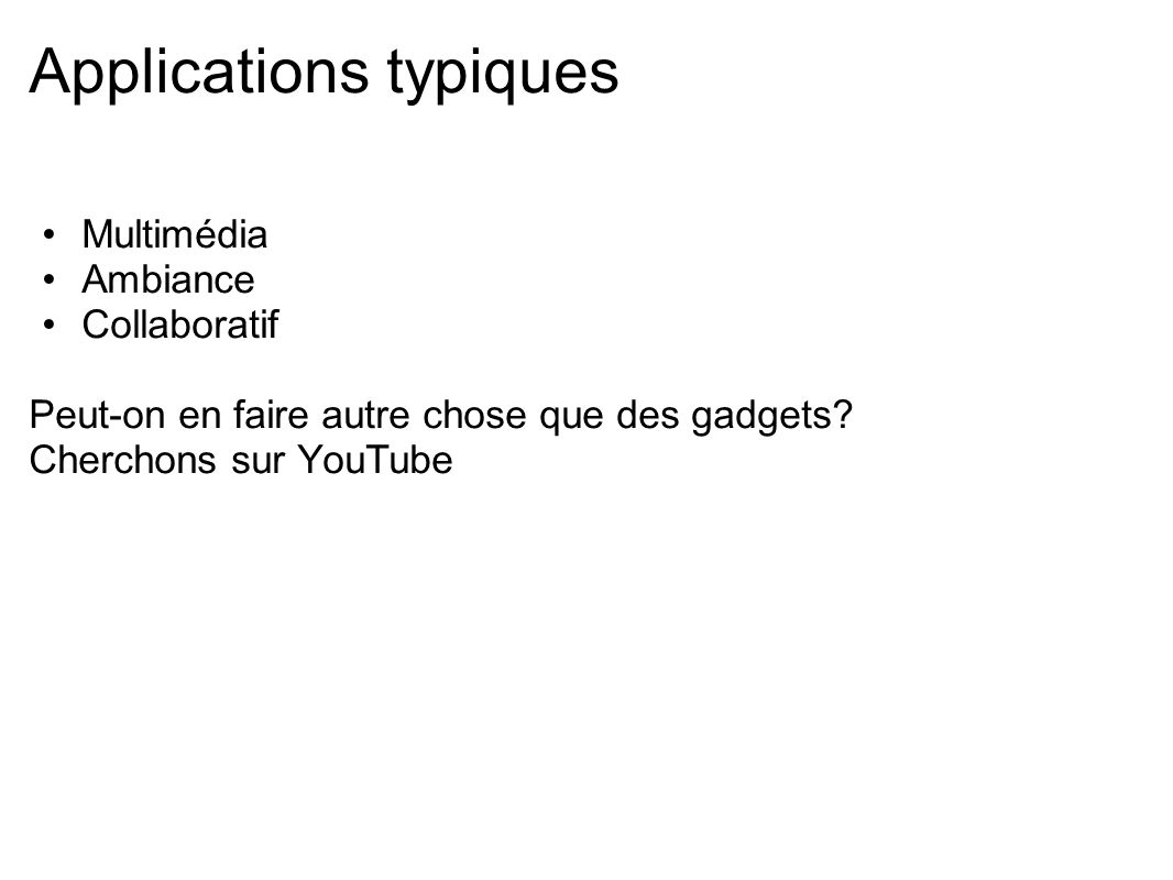 Applications typiques Multimédia Ambiance Collaboratif Peut-on en faire autre chose que des gadgets.