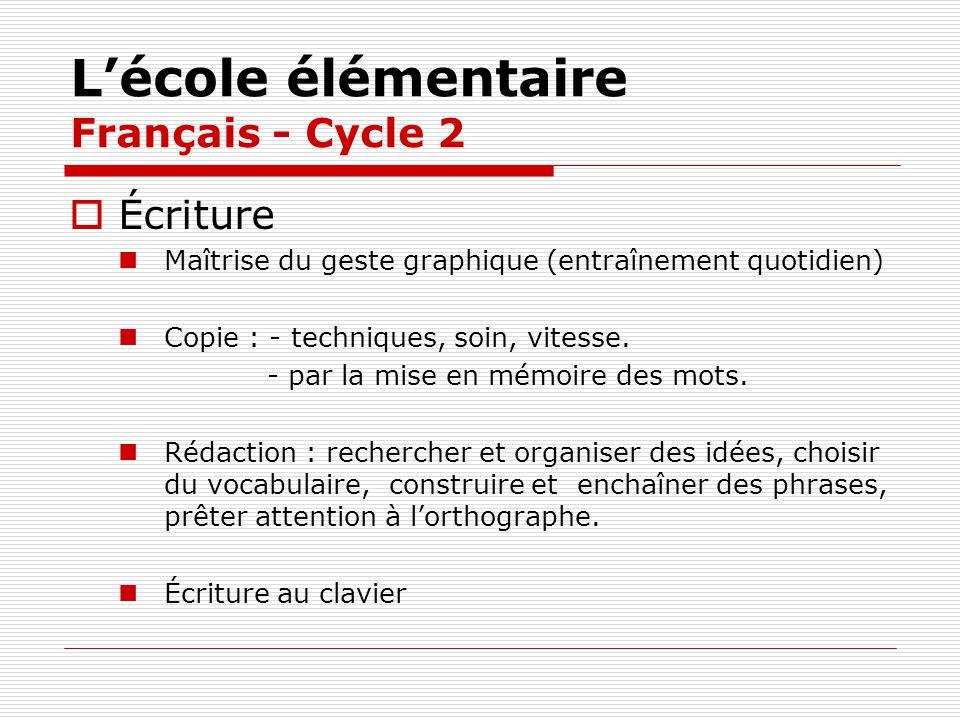 Lécole élémentaire Français - Cycle 2 Écriture Maîtrise du geste graphique (entraînement quotidien) Copie : - techniques, soin, vitesse. - par la mise