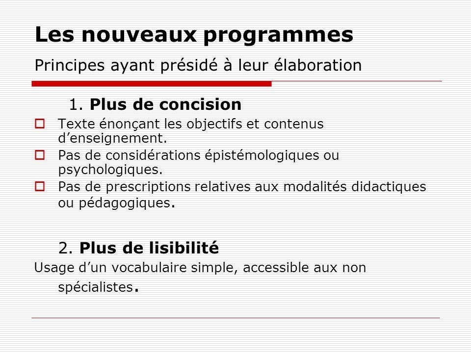 Les nouveaux programmes Principes ayant présidé à leur élaboration 1. Plus de concision Texte énonçant les objectifs et contenus denseignement. Pas de