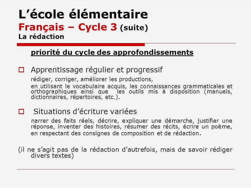 Lécole élémentaire Français – Cycle 3 (suite) La rédaction priorité du cycle des approfondissements Apprentissage régulier et progressif rédiger, corr