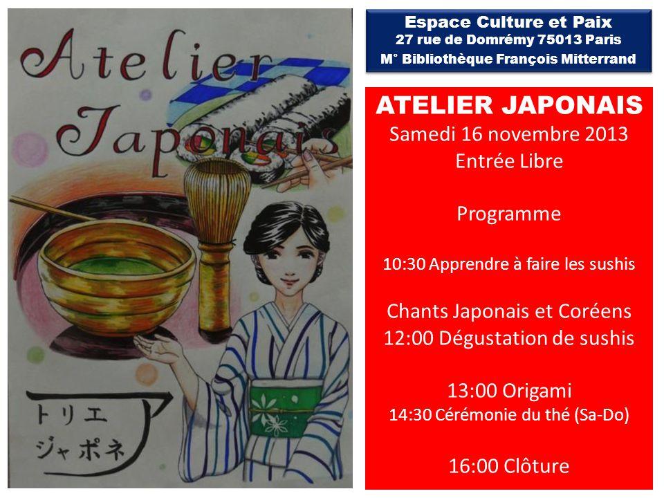 ATELIER JAPONAIS Samedi 16 novembre 2013 Entrée Libre Programme 10:30 Apprendre à faire les sushis Chants Japonais et Coréens 12:00 Dégustation de sus