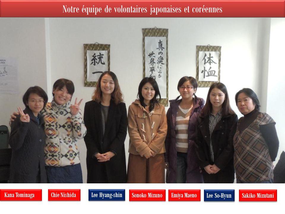 Notre équipe de volontaires japonaises et coréennes Kana Tominaga Chie Nishida Lee Hyang-shin Sonoko Mizuno Emiya Maeno Lee So-Hyun Sakiko Mizutani