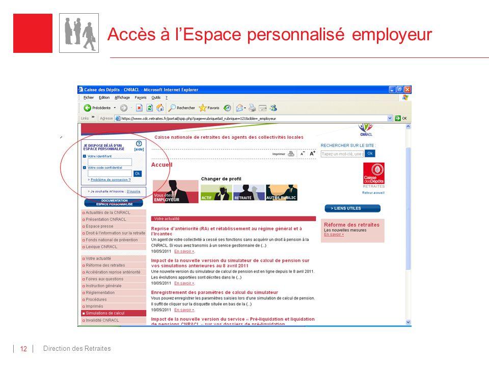 Direction des Retraites 12 Accès à lEspace personnalisé employeur