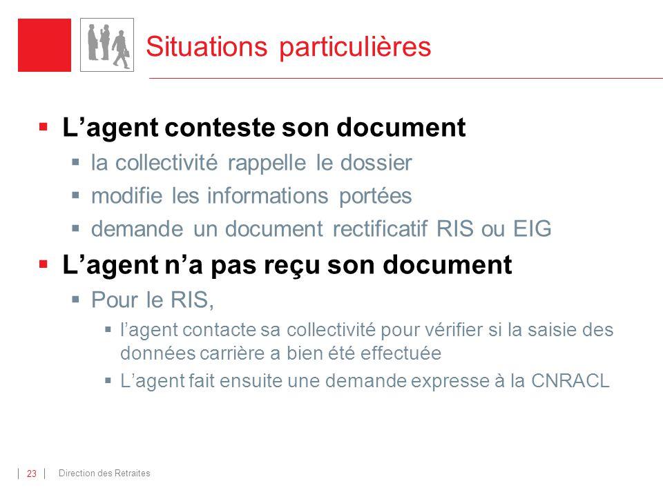 Direction des Retraites 23 Situations particulières Lagent conteste son document la collectivité rappelle le dossier modifie les informations portées