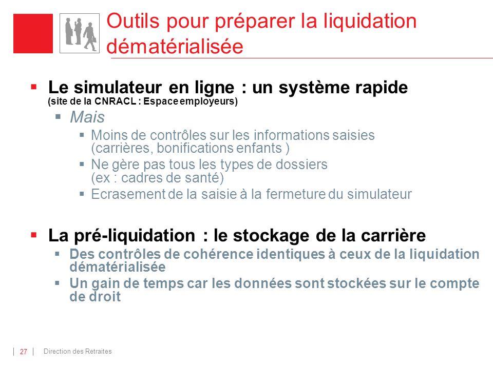 Direction des Retraites 27 Outils pour préparer la liquidation dématérialisée Le simulateur en ligne : un système rapide (site de la CNRACL : Espace e