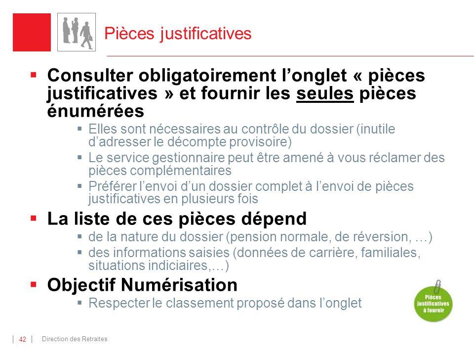 Direction des Retraites 42 Pièces justificatives Consulter obligatoirement longlet « pièces justificatives » et fournir les seules pièces énumérées El