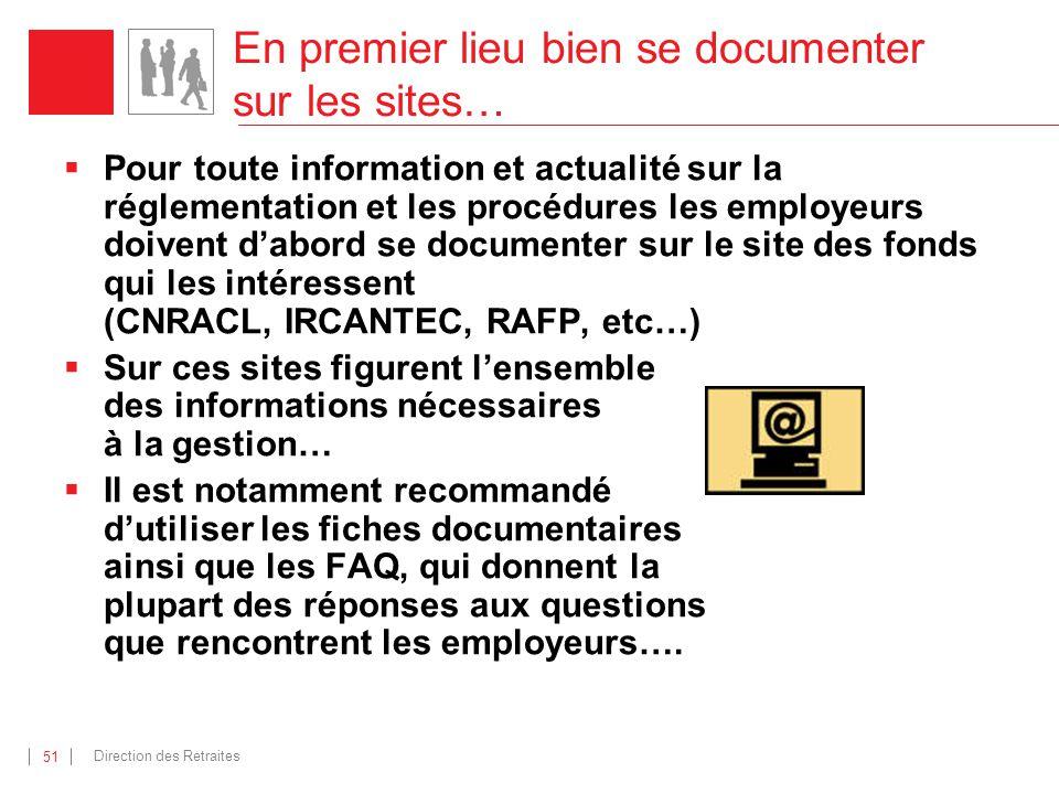 Direction des Retraites 51 En premier lieu bien se documenter sur les sites… Pour toute information et actualité sur la réglementation et les procédur