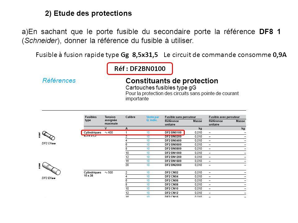 2) Etude des protections a)En sachant que le porte fusible du secondaire porte la référence DF8 1 (Schneider), donner la référence du fusible à utilis