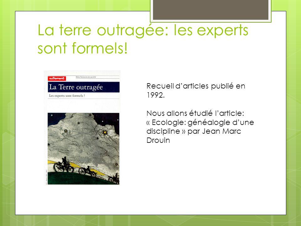 La terre outragée: les experts sont formels! Recueil darticles publié en 1992. Nous allons étudié larticle: « Ecologie: généalogie dune discipline » p