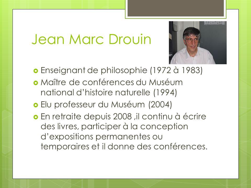 Jean Marc Drouin Enseignant de philosophie (1972 à 1983) Maître de conférences du Muséum national dhistoire naturelle (1994) Elu professeur du Muséum