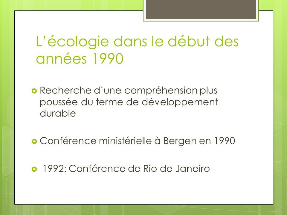 Lécologie dans le début des années 1990 Recherche dune compréhension plus poussée du terme de développement durable Conférence ministérielle à Bergen