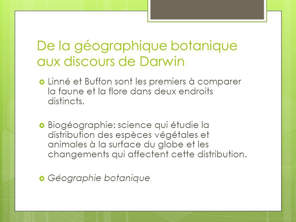 De la géographique botanique aux discours de Darwin Linné et Buffon sont les premiers à comparer la faune et la flore dans deux endroits distincts. Bi