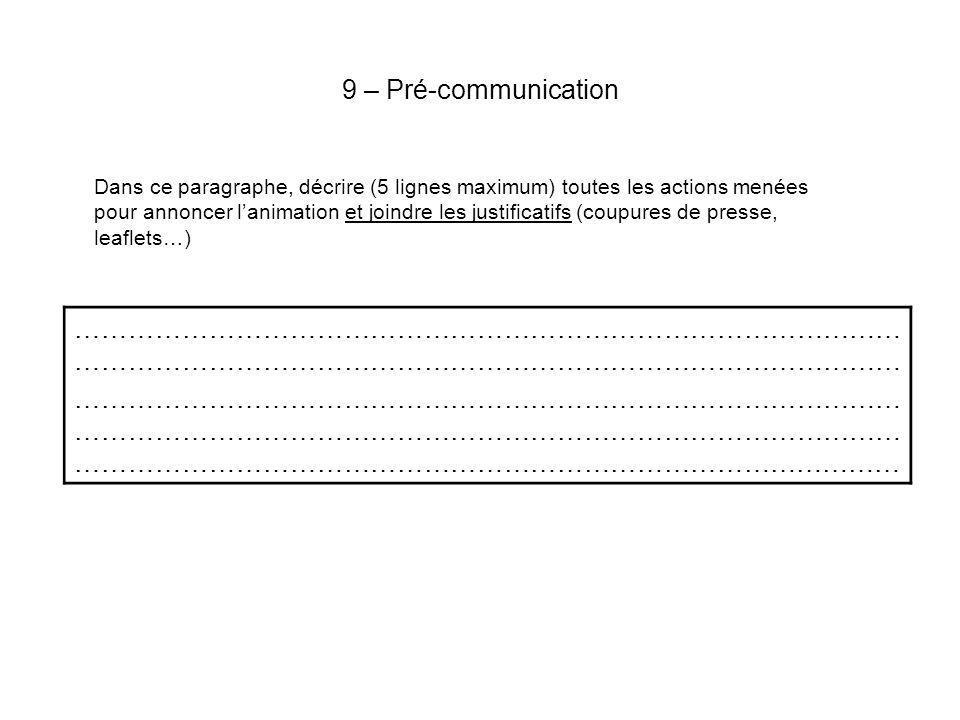 9 – Pré-communication Dans ce paragraphe, décrire (5 lignes maximum) toutes les actions menées pour annoncer lanimation et joindre les justificatifs (