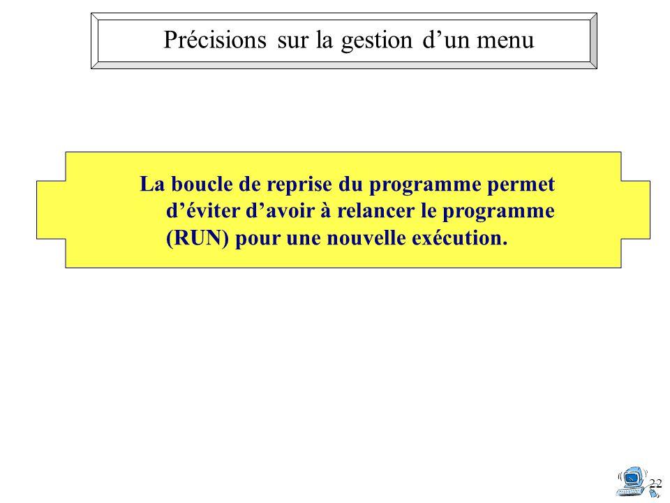 22 La boucle de reprise du programme permet déviter davoir à relancer le programme (RUN) pour une nouvelle exécution.