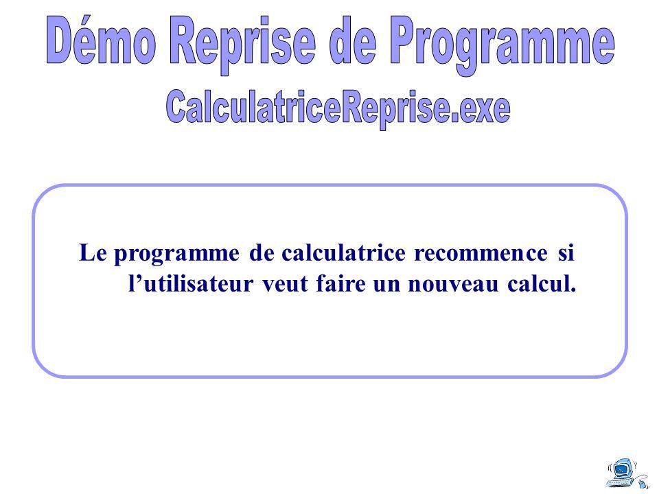 Le programme de calculatrice recommence si lutilisateur veut faire un nouveau calcul.