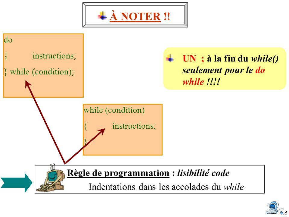 5 Règle de programmation : lisibilité code Indentations dans les accolades du while UN ; à la fin du while() seulement pour le do while !!!! do {instr