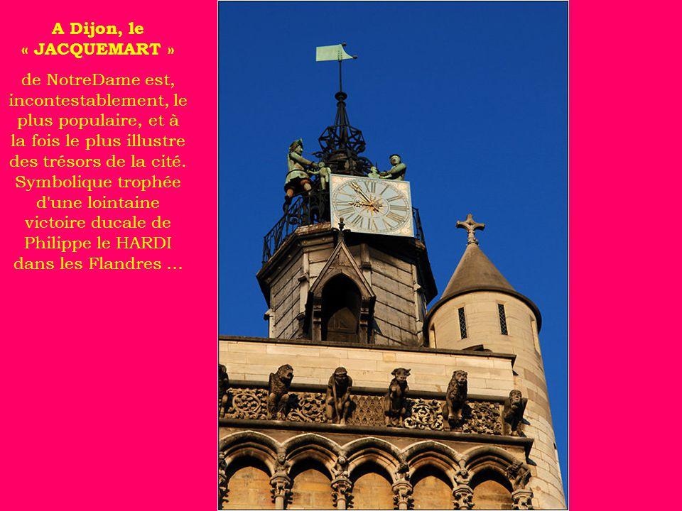 A Dijon, le « JACQUEMART » de NotreDame est, incontestablement, le plus populaire, et à la fois le plus illustre des trésors de la cité.