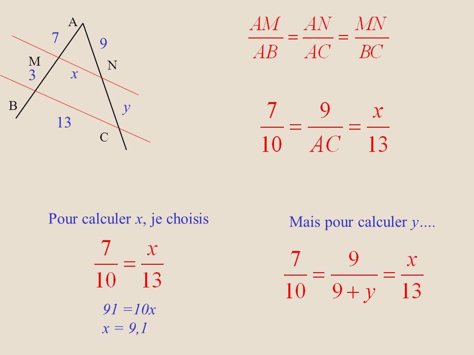 A N B M C Les droites (MN) et (BC) sont parallèles Si AM = 7 MB = 3 AN = 9 et BC = 13 calculer x et y x y 7 9 13 3 Les droites (MN) et (BC) sont paral