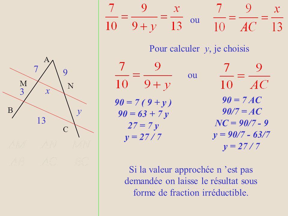 Pour calculer x, je choisis 91 =10x x = 9,1 Mais pour calculer y…. A N B M C x y 7 9 13 3