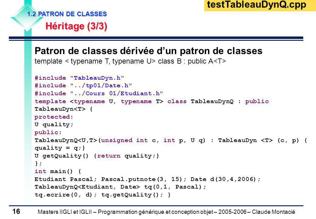 Masters IIGLI et IGLII – Programmation générique et conception objet – 2005-2006 – Claude Montacié 16 1.2 PATRON DE CLASSES Héritage (3/3) Patron de c