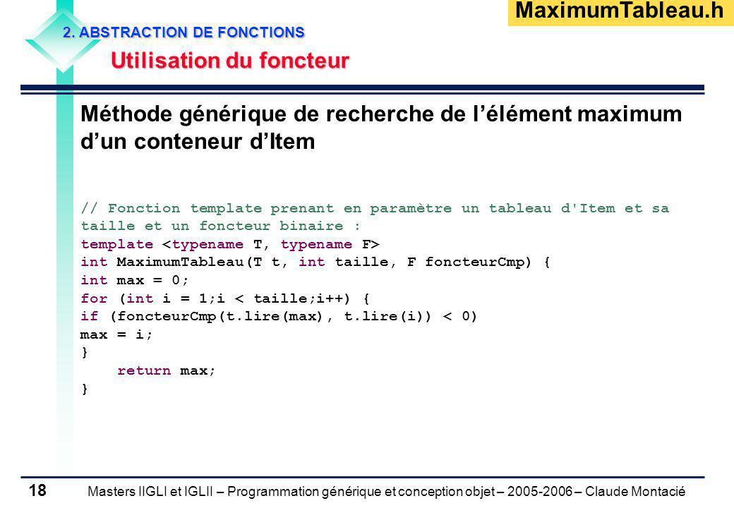 Masters IIGLI et IGLII – Programmation générique et conception objet – 2005-2006 – Claude Montacié 18 2. ABSTRACTION DE FONCTIONS Utilisation du fonct