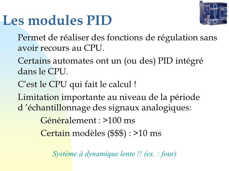 Les modules PID Permet de réaliser des fonctions de régulation sans avoir recours au CPU. Certains automates ont un (ou des) PID intégré dans le CPU.